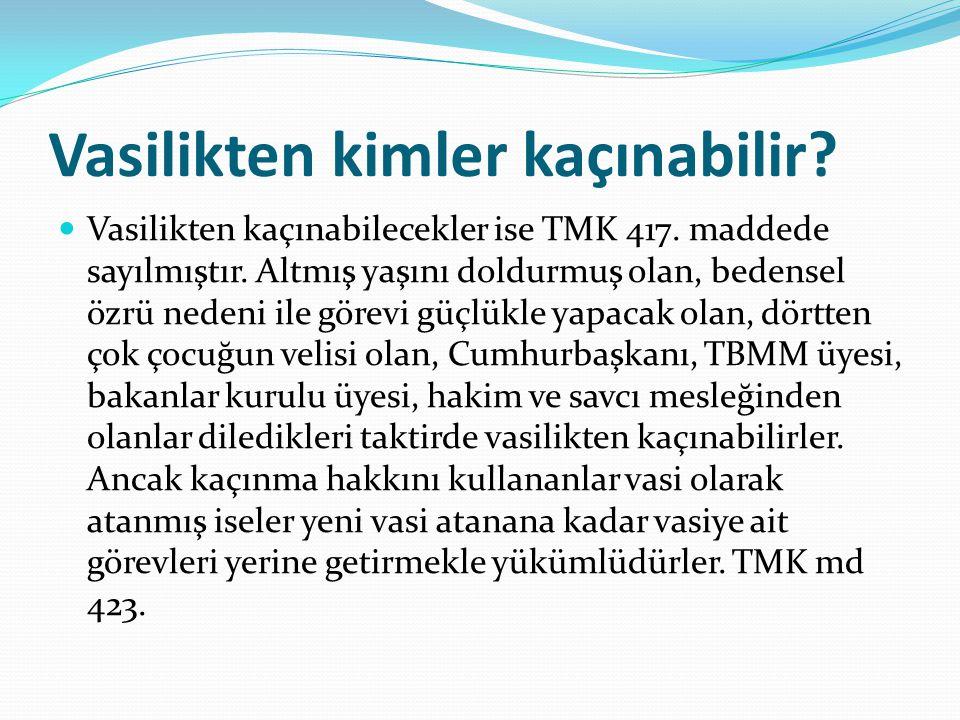 Vasilikten kimler kaçınabilir? Vasilikten kaçınabilecekler ise TMK 417. maddede sayılmıştır. Altmış yaşını doldurmuş olan, bedensel özrü nedeni ile gö