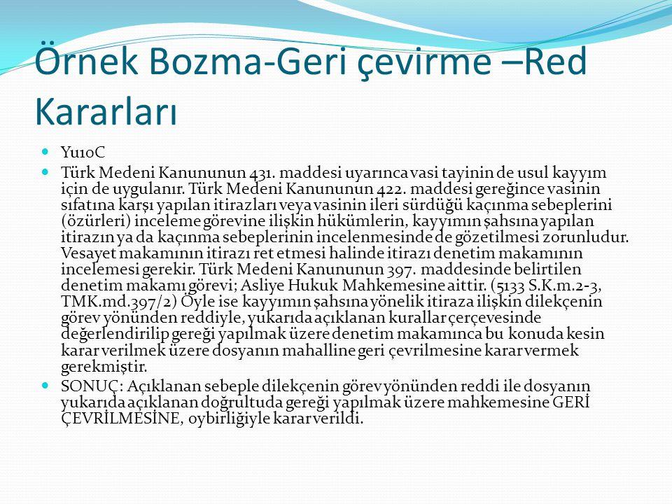 Örnek Bozma-Geri çevirme –Red Kararları Yu10C Türk Medeni Kanununun 431. maddesi uyarınca vasi tayinin de usul kayyım için de uygulanır. Türk Medeni K