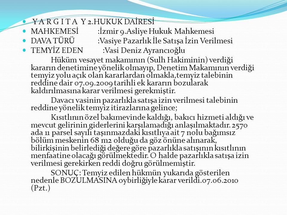 Y A R G I T A Y 2.HUKUK DAİRESİ MAHKEMESİ :İzmir 9.Asliye Hukuk Mahkemesi DAVA TÜRÜ :Vasiye Pazarlık İle Satışa İzin Verilmesi TEMYİZ EDEN :Vasi Deniz