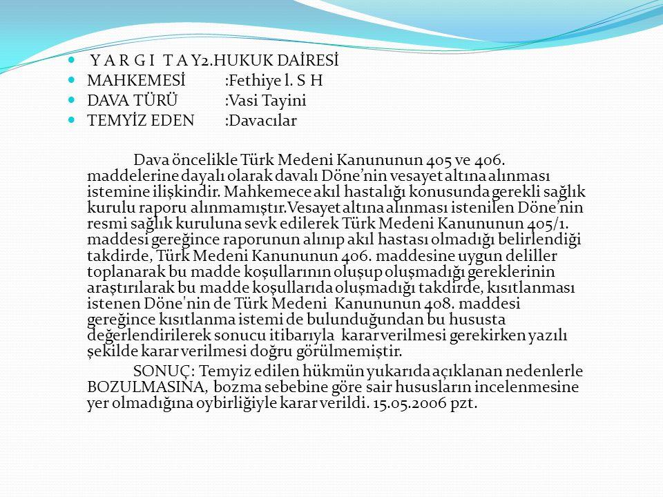 Y A R G I T A Y2.HUKUK DAİRESİ MAHKEMESİ :Fethiye l. S H DAVA TÜRÜ :Vasi Tayini TEMYİZ EDEN :Davacılar Dava öncelikle Türk Medeni Kanununun 405 ve 406