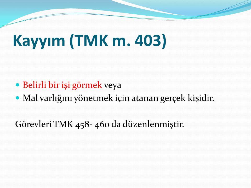 Kayyım (TMK m. 403) Belirli bir işi görmek veya Mal varlığını yönetmek için atanan gerçek kişidir. Görevleri TMK 458- 460 da düzenlenmiştir.