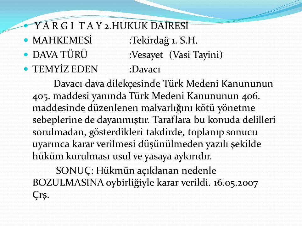 Y A R G I T A Y 2.HUKUK DAİRESİ MAHKEMESİ :Tekirdağ 1. S.H. DAVA TÜRÜ :Vesayet (Vasi Tayini) TEMYİZ EDEN :Davacı Davacı dava dilekçesinde Türk Medeni