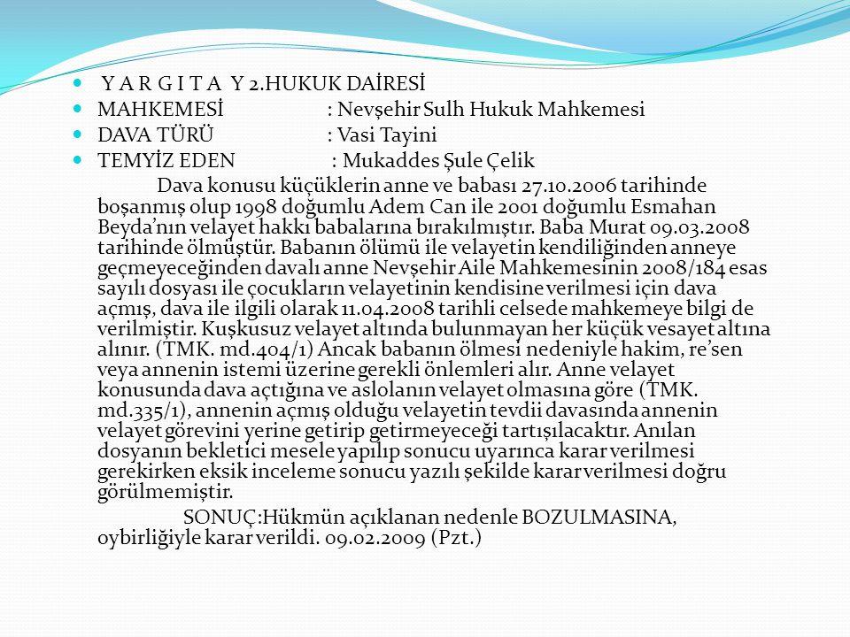 Y A R G I T A Y 2.HUKUK DAİRESİ MAHKEMESİ: Nevşehir Sulh Hukuk Mahkemesi DAVA TÜRÜ : Vasi Tayini TEMYİZ EDEN : Mukaddes Şule Çelik Dava konusu küçükle