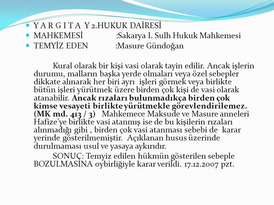 Y A R G I T A Y 2.HUKUK DAİRESİ MAHKEMESİ :Sakarya l. Sulh Hukuk Mahkemesi TEMYİZ EDEN :Masure Gündoğan Kural olarak bir kişi vasi olarak tayin edilir
