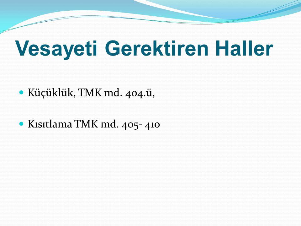 Küçüklük (TMK m.404) (Vesayeti Gerektiren Nedenlerin Birincisi) Aslolan velayettir.