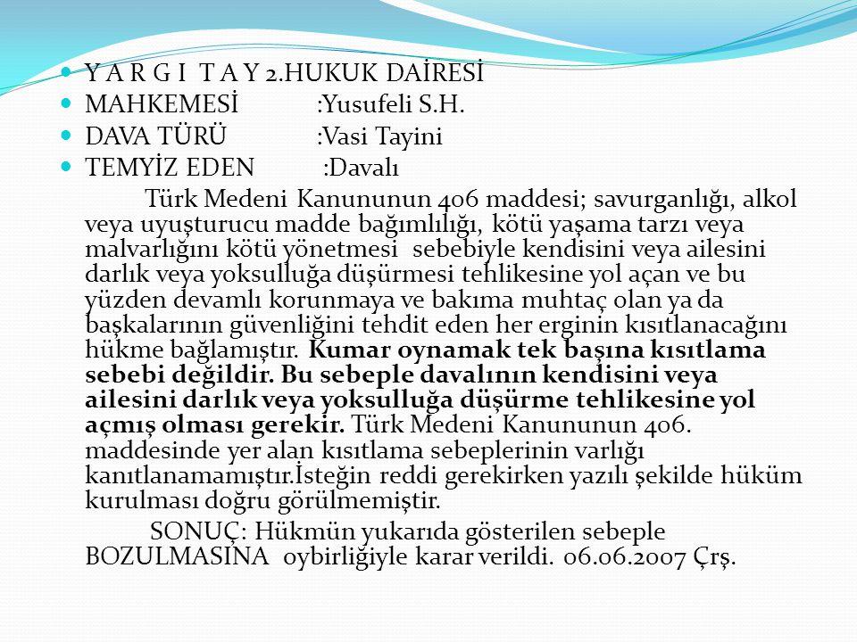 Y A R G I T A Y 2.HUKUK DAİRESİ MAHKEMESİ:Yusufeli S.H. DAVA TÜRÜ :Vasi Tayini TEMYİZ EDEN :Davalı Türk Medeni Kanununun 406 maddesi; savurganlığı, al