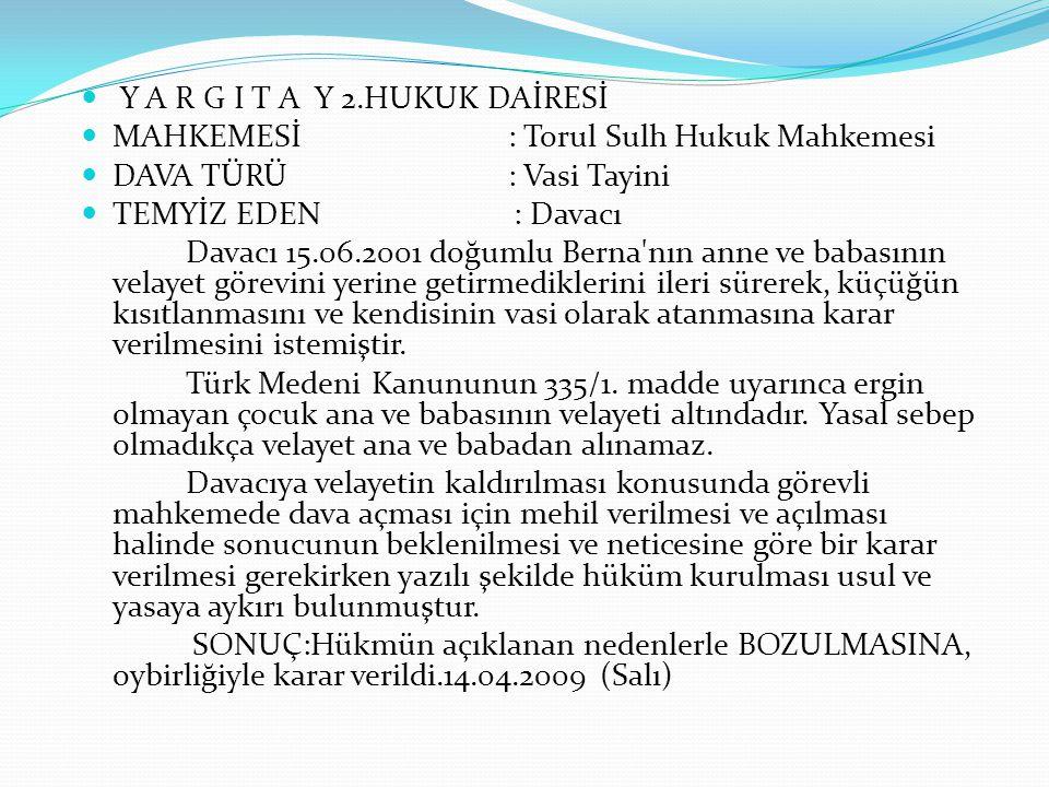 Y A R G I T A Y 2.HUKUK DAİRESİ MAHKEMESİ : Torul Sulh Hukuk Mahkemesi DAVA TÜRÜ : Vasi Tayini TEMYİZ EDEN : Davacı Davacı 15.06.2001 doğumlu Berna'nı