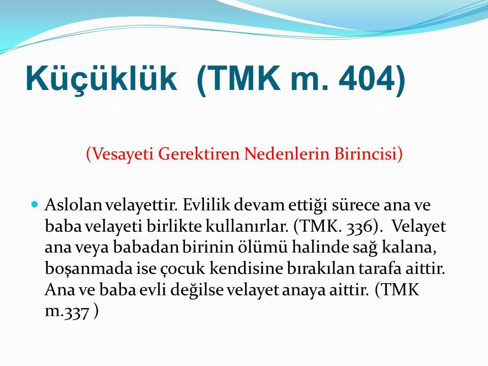 Küçüklük (TMK m. 404) (Vesayeti Gerektiren Nedenlerin Birincisi) Aslolan velayettir. Evlilik devam ettiği sürece ana ve baba velayeti birlikte kullanı