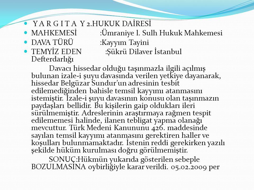 Y A R G I T A Y 2.HUKUK DAİRESİ MAHKEMESİ:Ümraniye l. Sulh Hukuk Mahkemesi DAVA TÜRÜ :Kayyım Tayini TEMYİZ EDEN :Şükrü Dilaver İstanbul Defterdarlığı