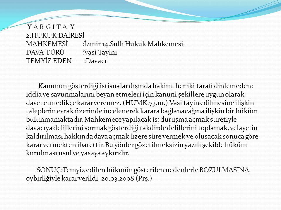 Y A R G I T A Y 2.HUKUK DAİRESİ MAHKEMESİ:İzmir 14.Sulh Hukuk Mahkemesi DAVA TÜRÜ :Vasi Tayini TEMYİZ EDEN :Davacı Kanunun gösterdiği istisnalar dışın