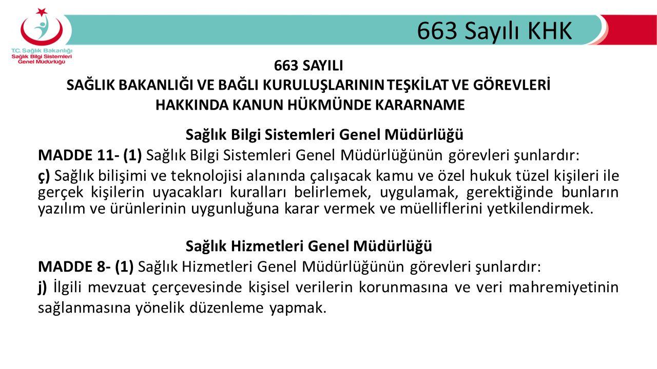 663 Sayılı KHK Sağlık Bilgi Sistemleri Genel Müdürlüğü MADDE 11- (1) Sağlık Bilgi Sistemleri Genel Müdürlüğünün görevleri şunlardır: ç) Sağlık bilişim