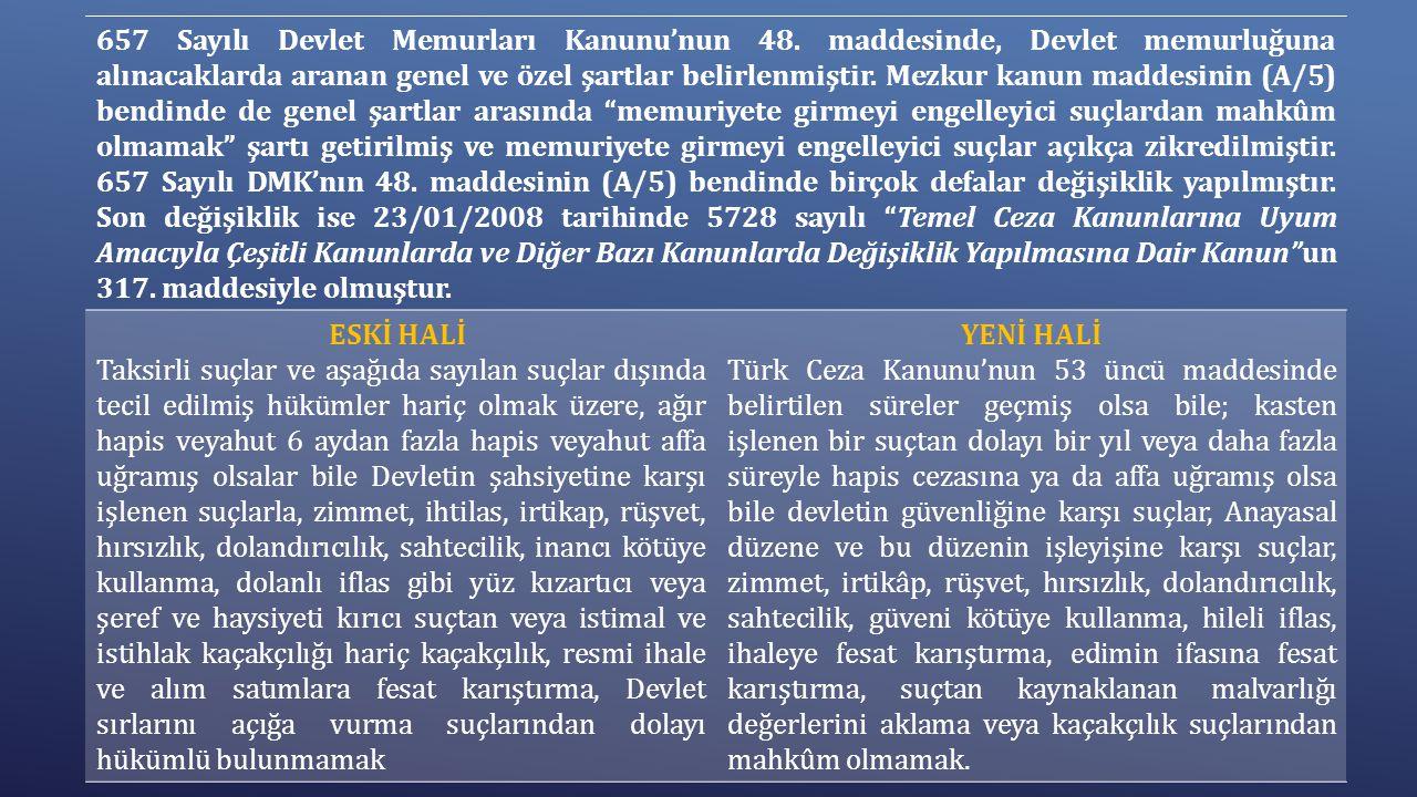 657 Sayılı Devlet Memurları Kanunu'nun 48. maddesinde, Devlet memurluğuna alınacaklarda aranan genel ve özel şartlar belirlenmiştir. Mezkur kanun madd