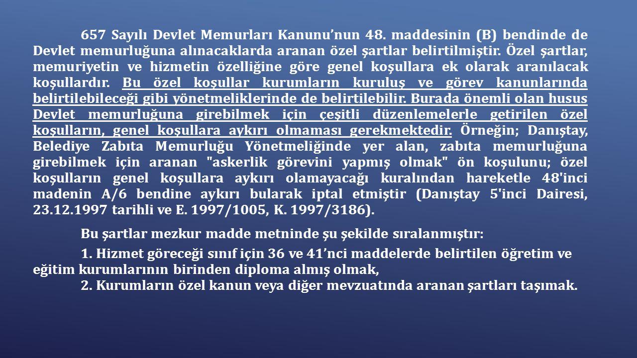 657 Sayılı Devlet Memurları Kanunu'nun 48. maddesinin (B) bendinde de Devlet memurluğuna alınacaklarda aranan özel şartlar belirtilmiştir. Özel şartla