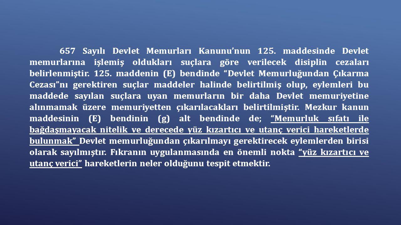 657 Sayılı Devlet Memurları Kanunu'nun 125. maddesinde Devlet memurlarına işlemiş oldukları suçlara göre verilecek disiplin cezaları belirlenmiştir. 1