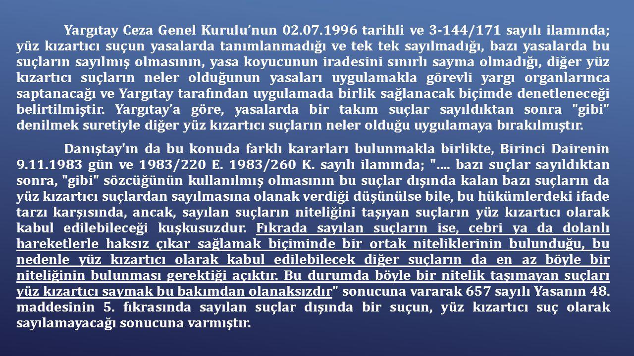 Yargıtay Ceza Genel Kurulu'nun 02.07.1996 tarihli ve 3-144/171 sayılı ilamında; yüz kızartıcı suçun yasalarda tanımlanmadığı ve tek tek sayılmadığı, b