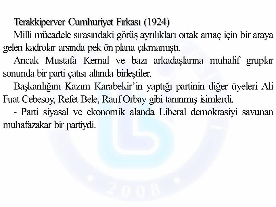 Terakkiperver Cumhuriyet Fırkası (1924) Milli mücadele sırasındaki görüş ayrılıkları ortak amaç için bir araya gelen kadrolar arsında pek ön plana çıkmamıştı.
