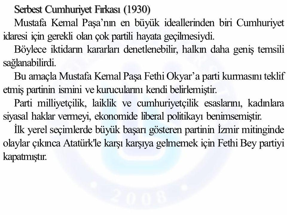 Serbest Cumhuriyet Fırkası (1930) Mustafa Kemal Paşa'nın en büyük ideallerinden biri Cumhuriyet idaresi için gerekli olan çok partili hayata geçilmesiydi.