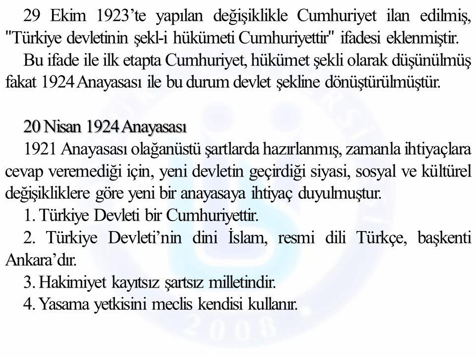 29 Ekim 1923'te yapılan değişiklikle Cumhuriyet ilan edilmiş, ʺ Türkiye devletinin şekl-i hükümeti Cumhuriyettir ʺ ifadesi eklenmiştir.