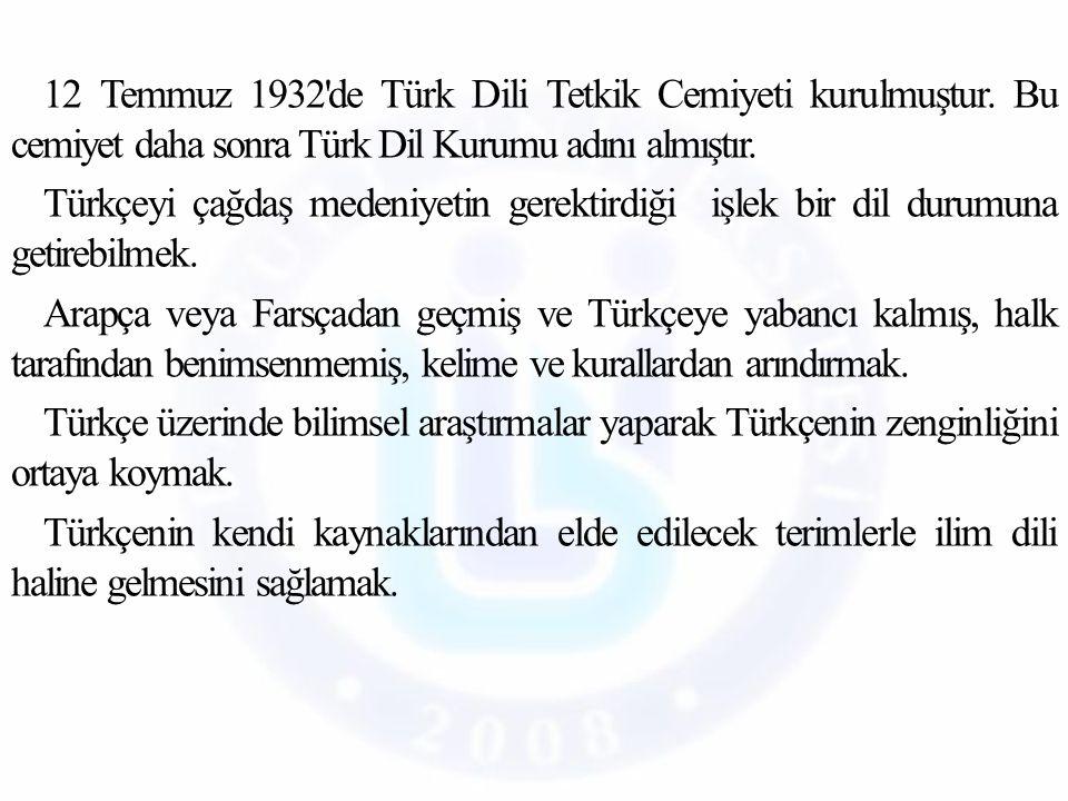 12 Temmuz 1932 de Türk Dili Tetkik Cemiyeti kurulmuştur.