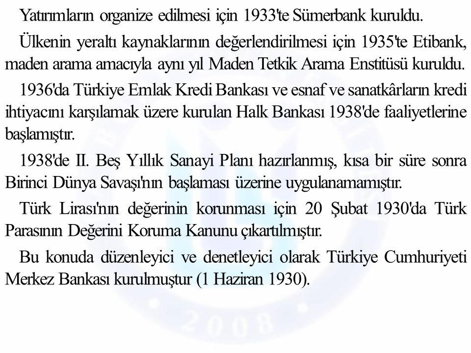 Yatırımların organize edilmesi için 1933 te Sümerbank kuruldu.