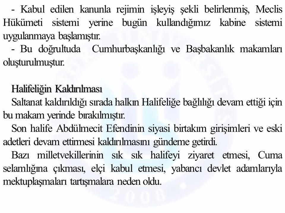- Kabul edilen kanunla rejimin işleyiş şekli belirlenmiş, Meclis Hükümeti sistemi yerine bugün kullandığımız kabine sistemi uygulanmaya başlamıştır.