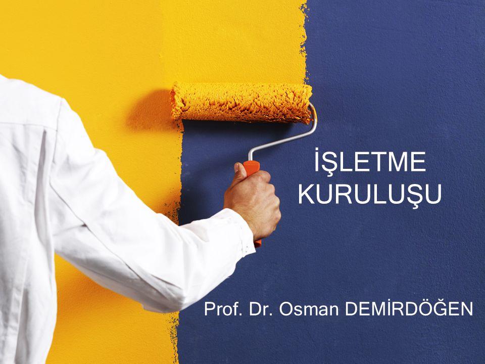 İŞLETME KURULUŞU Prof. Dr. Osman DEMİRDÖĞEN