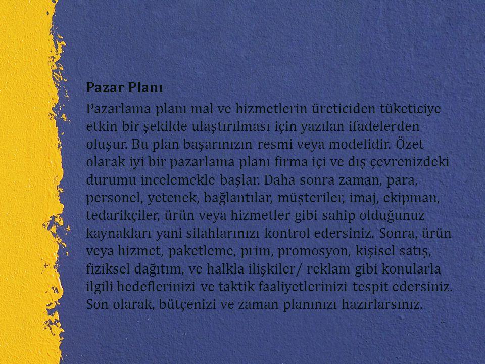 Pazar Planı Pazarlama planı mal ve hizmetlerin üreticiden tüketiciye etkin bir şekilde ulaştırılması için yazılan ifadelerden oluşur. Bu plan başarını