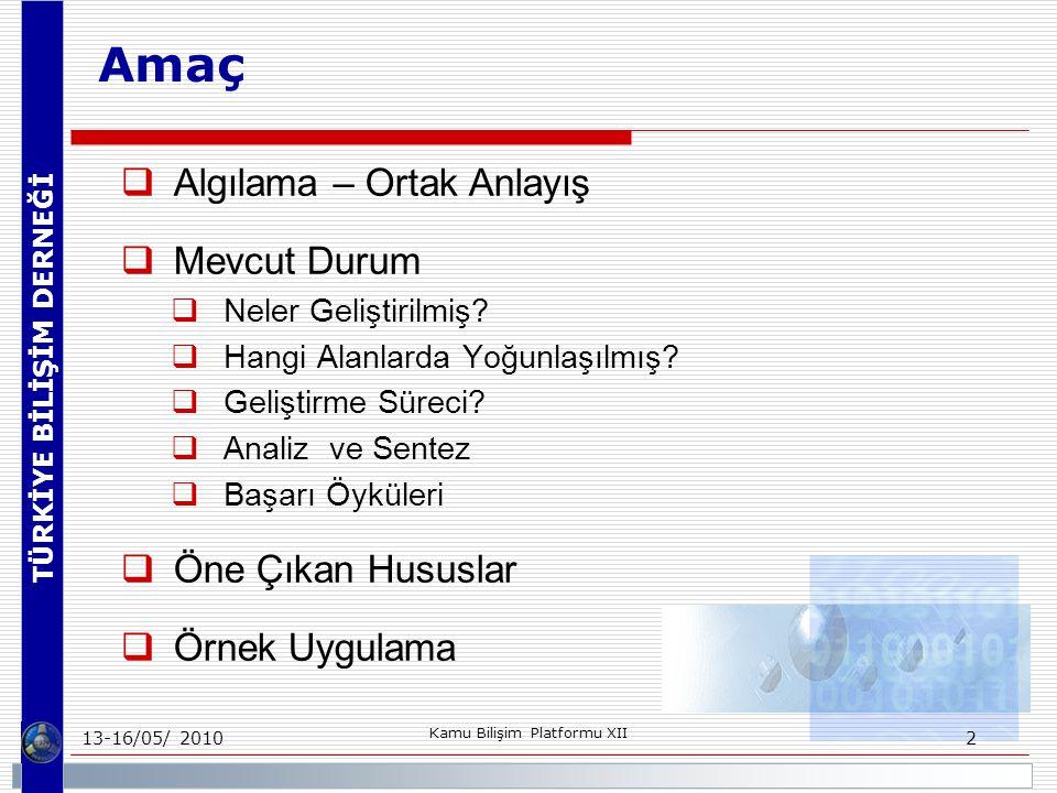 TÜRKİYE BİLİŞİM DERNEĞİ 13-16/05/ 2010 Kamu Bilişim Platformu XII 2 Amaç  Algılama – Ortak Anlayış  Mevcut Durum  Neler Geliştirilmiş.