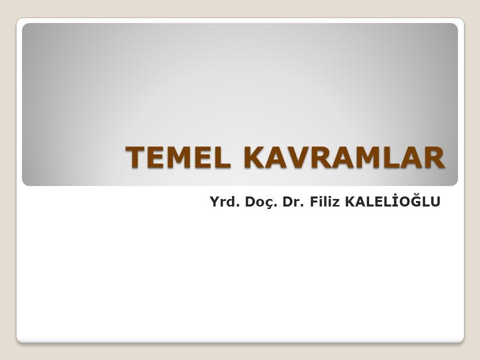 TEMEL KAVRAMLAR Yrd. Doç. Dr. Filiz KALELİOĞLU