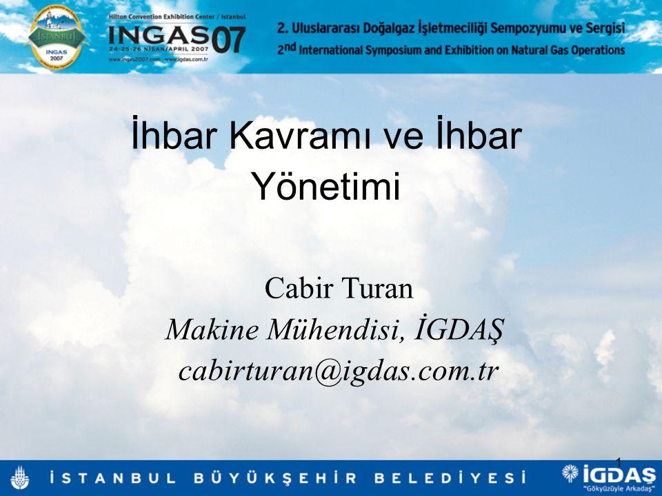 1 Cabir Turan Makine Mühendisi, İGDAŞ cabirturan@igdas.com.tr İhbar Kavramı ve İhbar Yönetimi