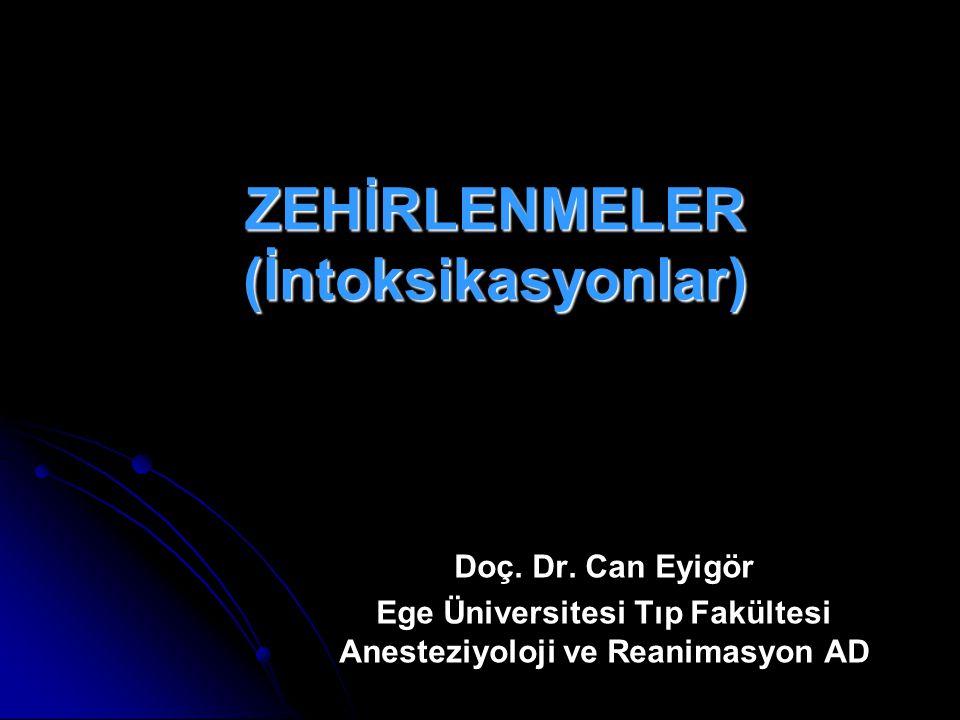 ZEHİRLENMELER (İntoksikasyonlar) Doç. Dr. Can Eyigör Ege Üniversitesi Tıp Fakültesi Anesteziyoloji ve Reanimasyon AD
