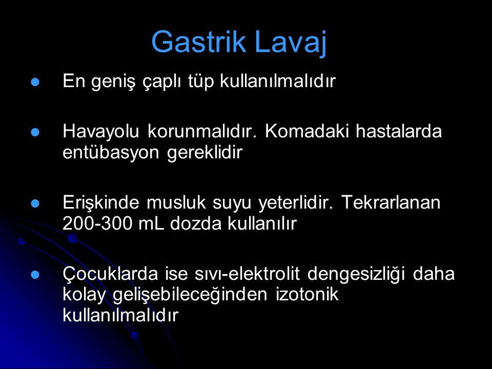 Gastrik Lavaj En geniş çaplı tüp kullanılmalıdır Havayolu korunmalıdır. Komadaki hastalarda entübasyon gereklidir Erişkinde musluk suyu yeterlidir. Te
