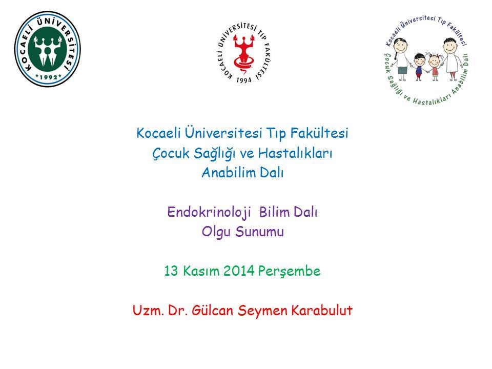 OLGU SUNUMU Dr.Gülcan Seymen Karabulut Kocaeli Üniversitesi Tıp Fakültesi Çocuk Endokrinolojisi ve Diyabet Bilim Dalı 13 Kasım 2014