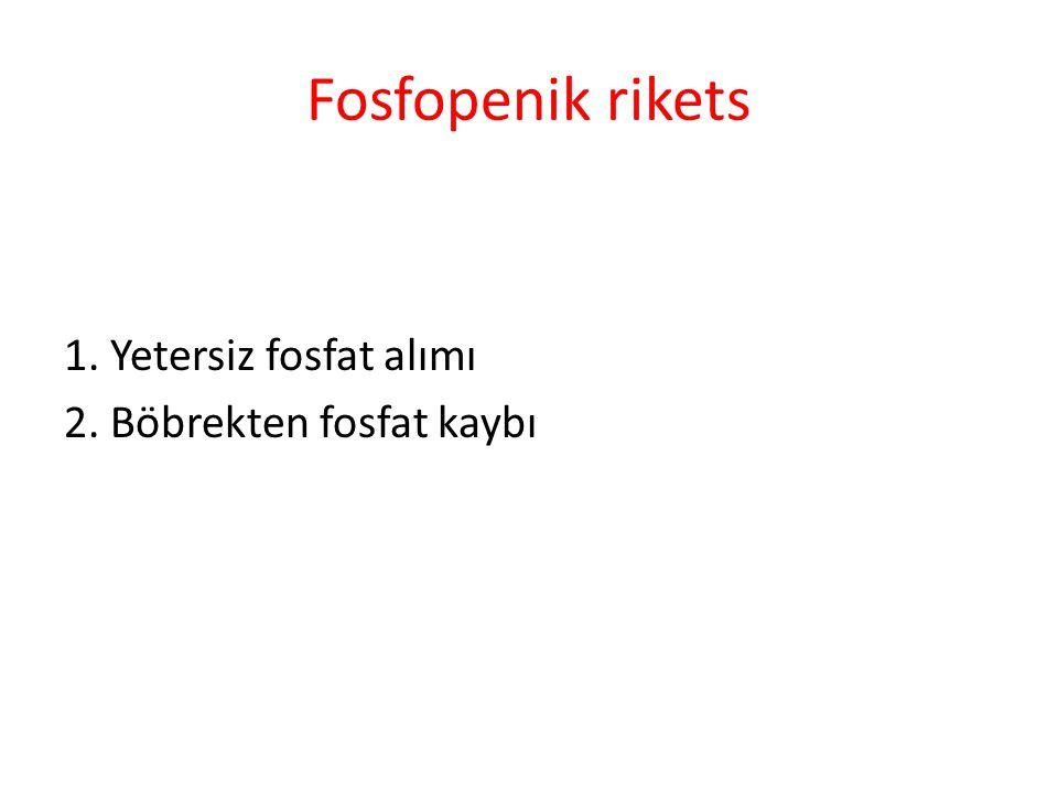Fosfopenik rikets 1. Yetersiz fosfat alımı 2. Böbrekten fosfat kaybı