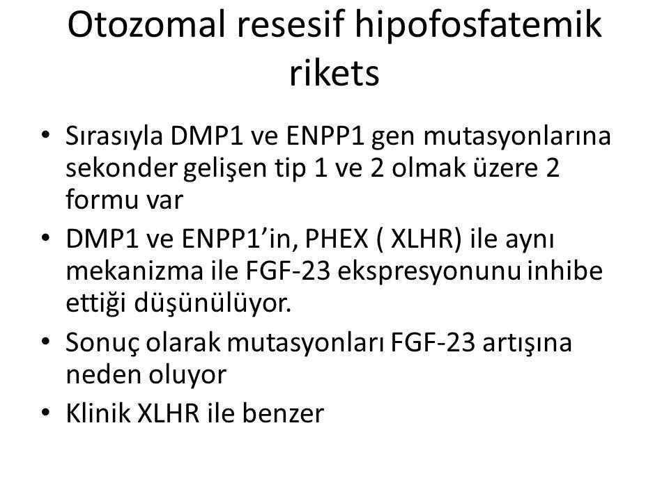 Otozomal resesif hipofosfatemik rikets Sırasıyla DMP1 ve ENPP1 gen mutasyonlarına sekonder gelişen tip 1 ve 2 olmak üzere 2 formu var DMP1 ve ENPP1'in, PHEX ( XLHR) ile aynı mekanizma ile FGF-23 ekspresyonunu inhibe ettiği düşünülüyor.