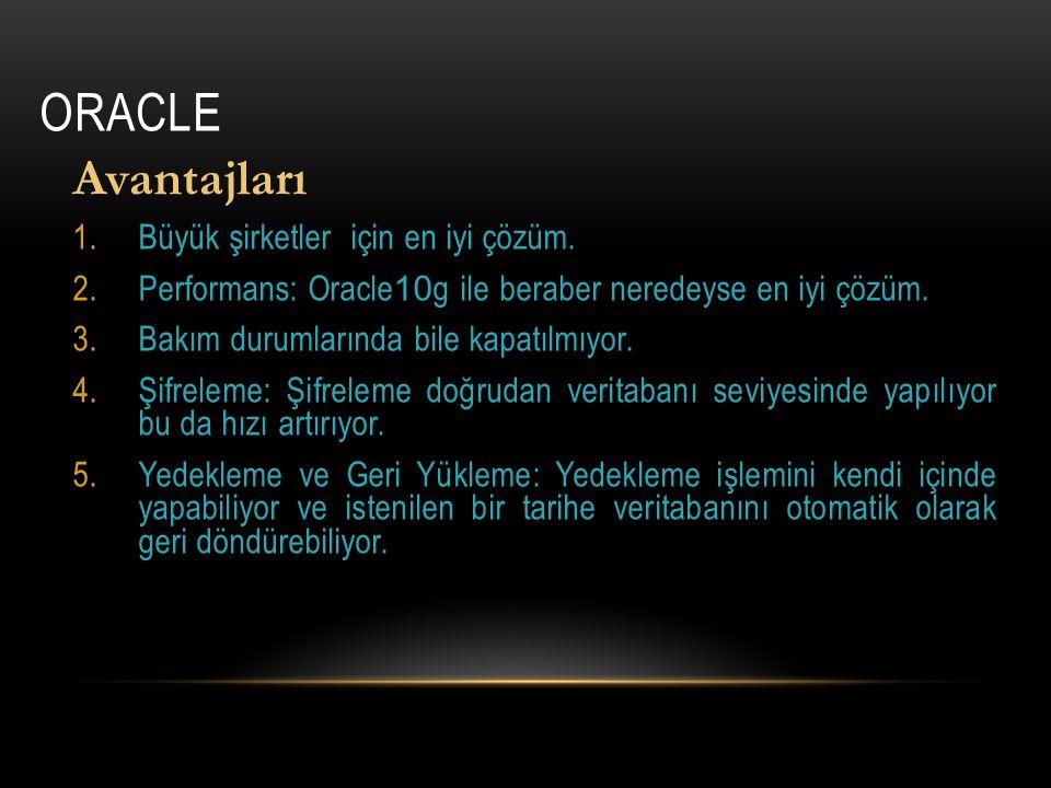 ORACLE Avantajları 1.Büyük şirketler için en iyi çözüm. 2.Performans: Oracle 10 g ile beraber neredeyse en iyi çözüm. 3.Bakım durumlarında bile kapatı
