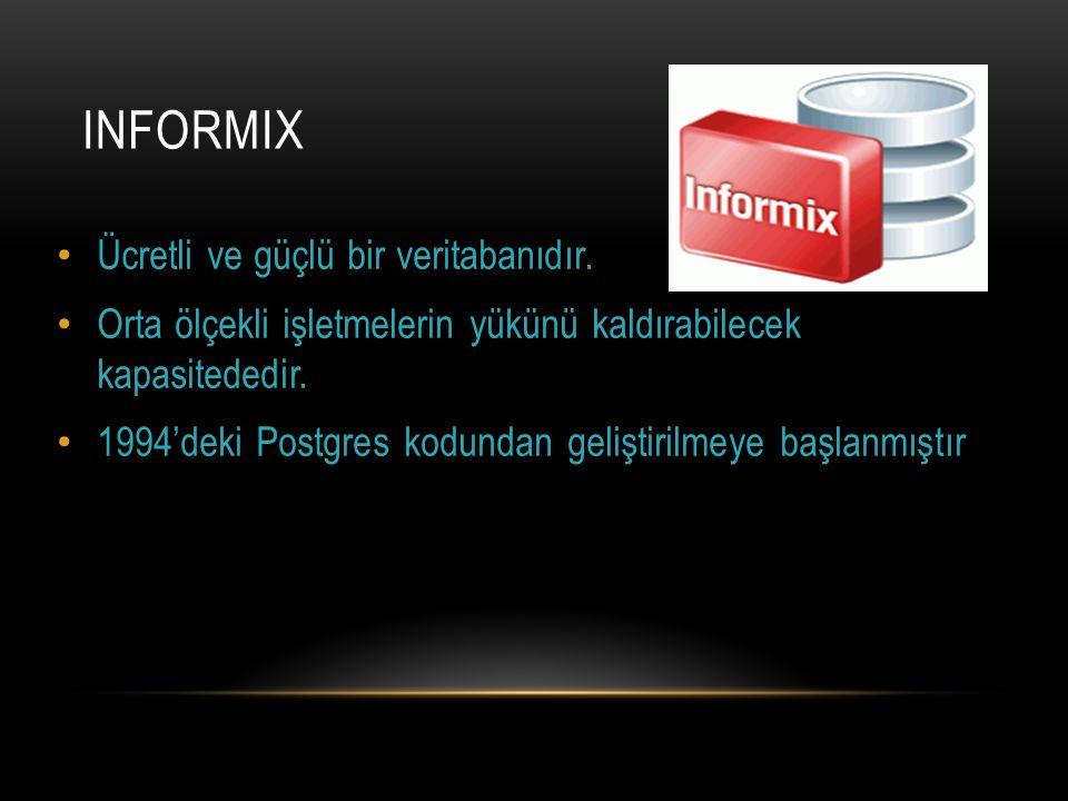 INFORMIX Ücretli ve güçlü bir veritabanıdır. Orta ölçekli işletmelerin yükünü kaldırabilecek kapasitededir. 1994'deki Postgres kodundan geliştirilmeye