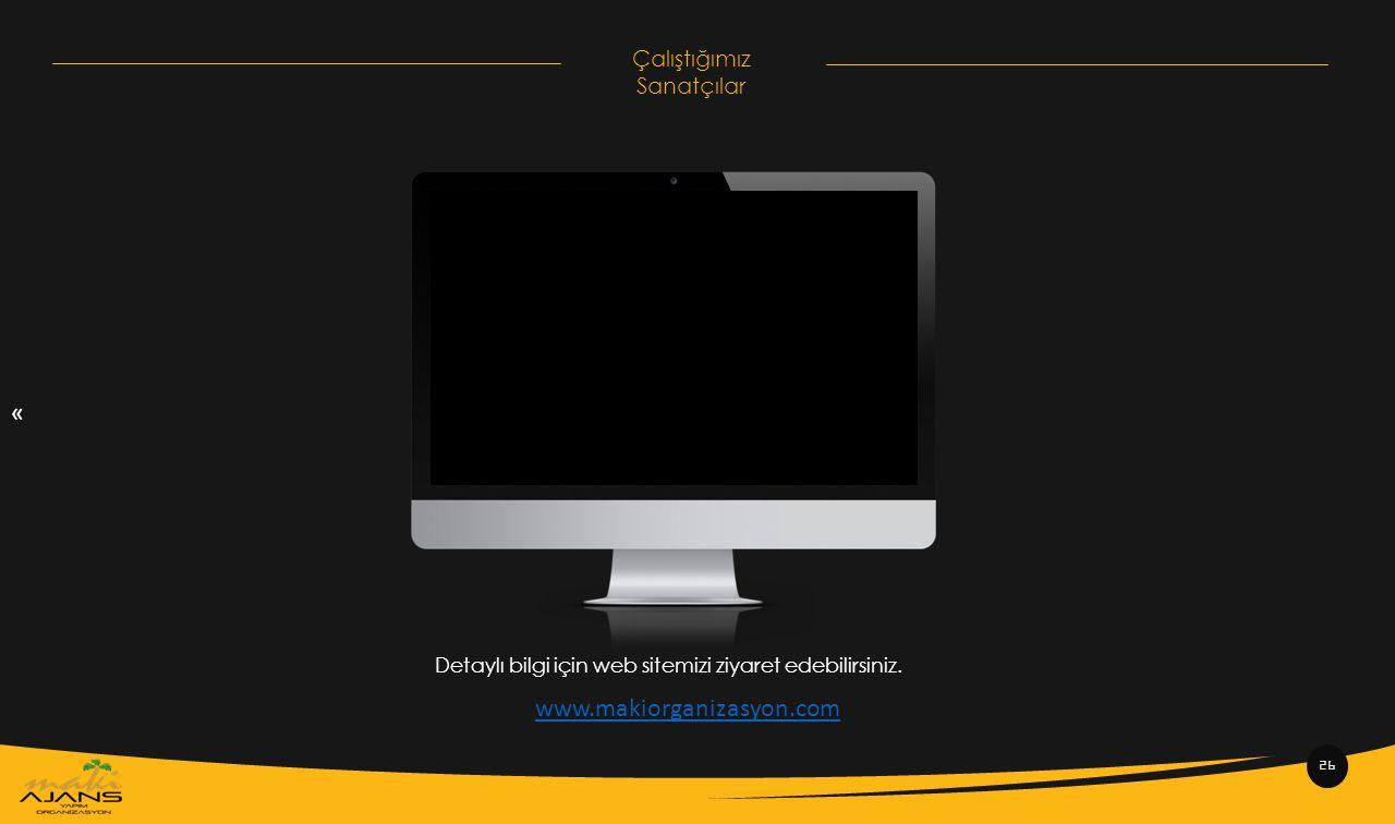« Çalıştığımız Sanatçılar 26 www.makiorganizasyon.com Detaylı bilgi için web sitemizi ziyaret edebilirsiniz.