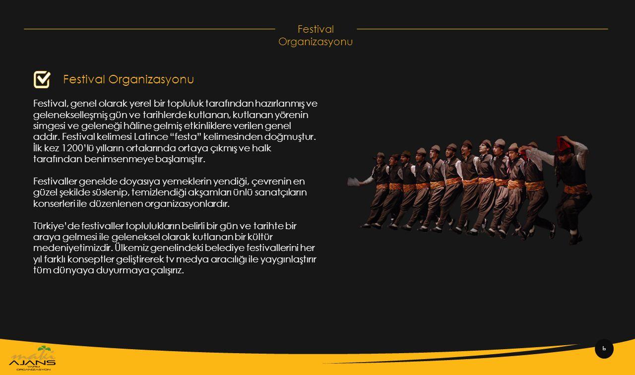 Festival Organizasyonu Festival, genel olarak yerel bir topluluk tarafından hazırlanmış ve gelenekselleşmiş gün ve tarihlerde kutlanan, kutlanan yören