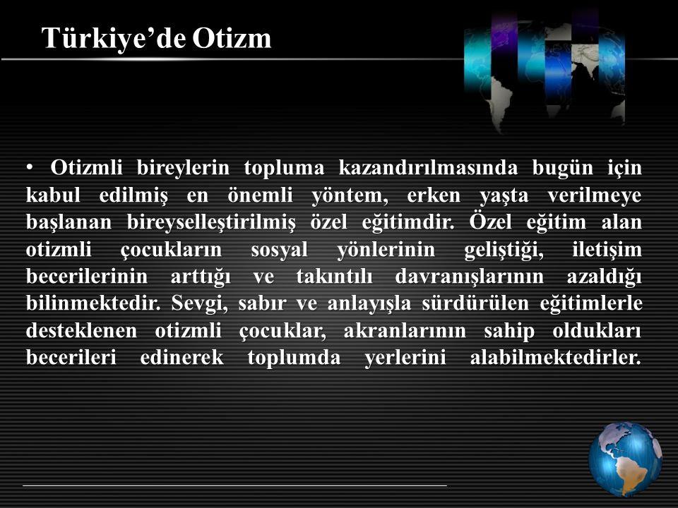 Türkiye'de Otizm Otizmli bireylerin topluma kazandırılmasında bugün için kabul edilmiş en önemli yöntem, erken yaşta verilmeye başlanan bireyselleştir