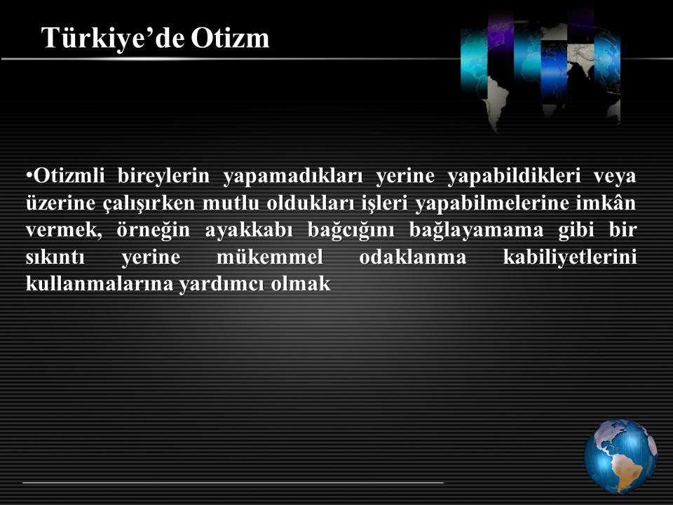 Türkiye'de Otizm Otizmli bireylerin yapamadıkları yerine yapabildikleri veya üzerine çalışırken mutlu oldukları işleri yapabilmelerine imkân vermek, ö
