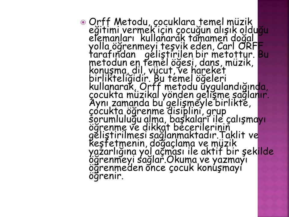  Carl ORFF, tüm bunların yanında, çocuklara metodu uygularken, eğitimi daha eğlenceli hale getirmek amacıyla, kendi adını verdiği Orff enstrümanlarını kullanmıştır.