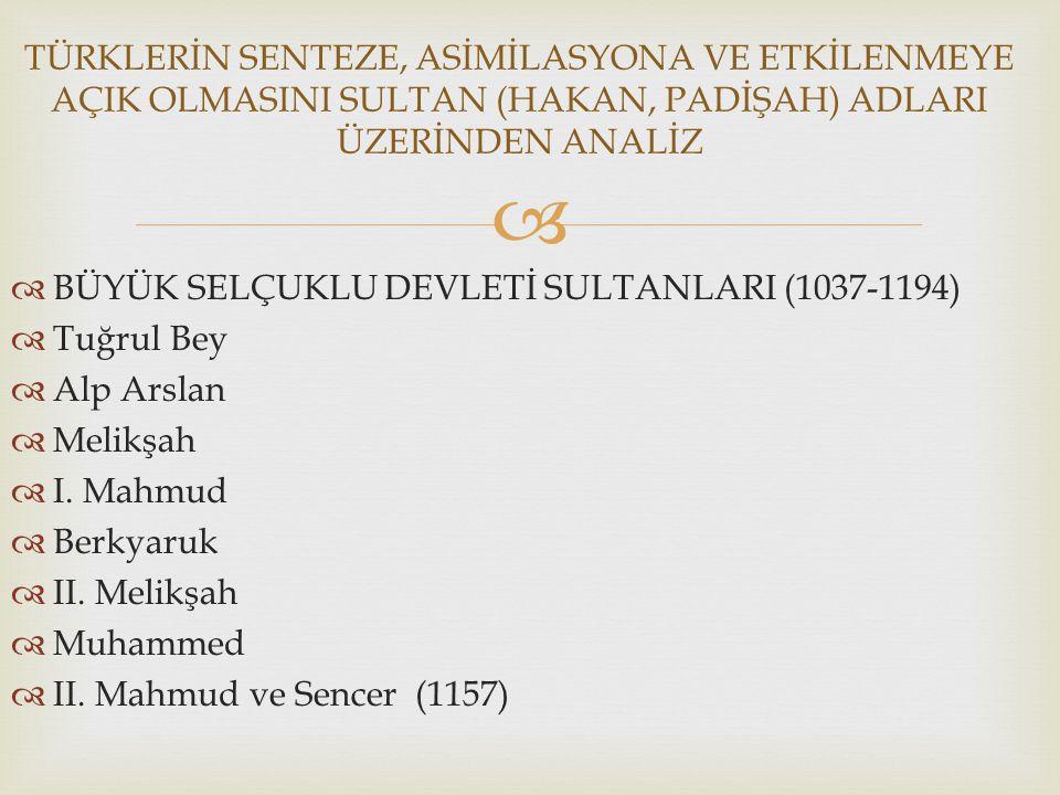   BÜYÜK SELÇUKLU DEVLETİ SULTANLARI (1037-1194)  Tuğrul Bey  Alp Arslan  Melikşah  I. Mahmud  Berkyaruk  II. Melikşah  Muhammed  II. Mahmud