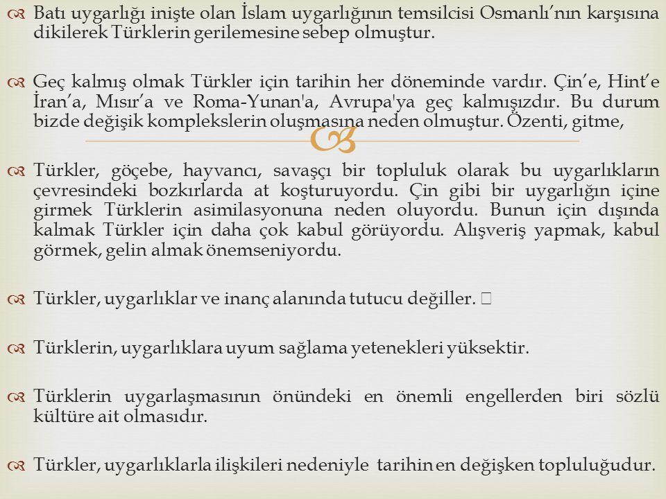   Batı uygarlığı inişte olan İslam uygarlığının temsilcisi Osmanlı'nın karşısına dikilerek Türklerin gerilemesine sebep olmuştur.  Geç kalmış olmak