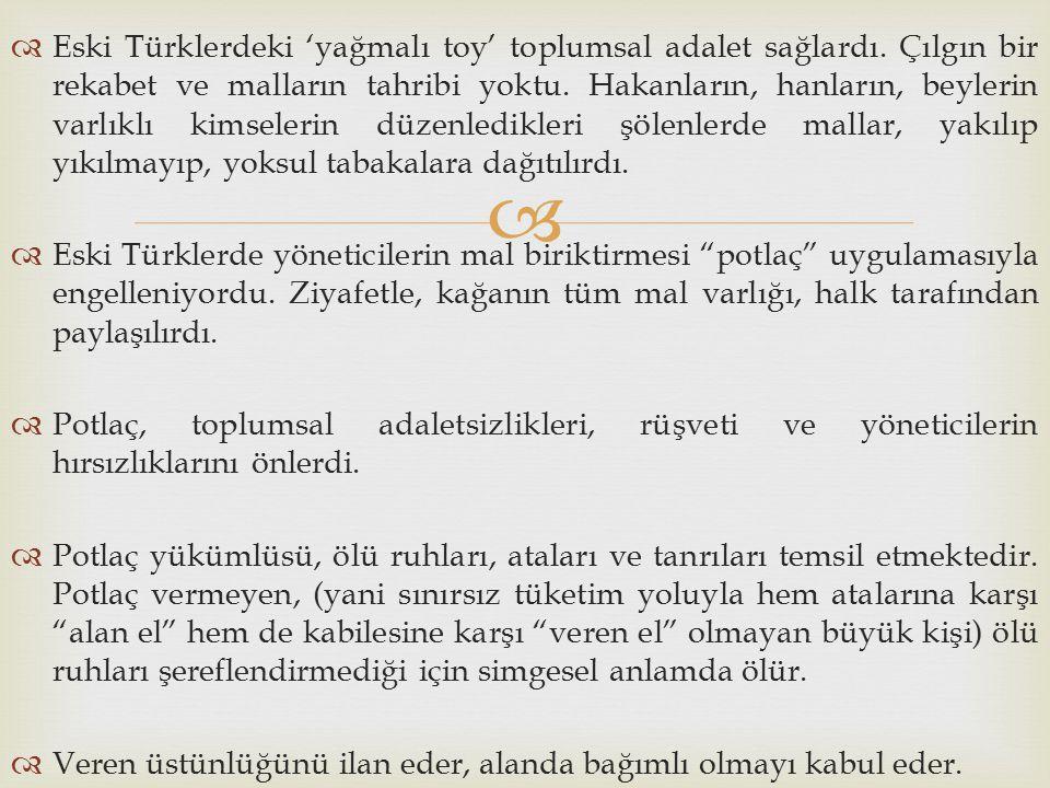  Eski Türklerdeki 'yağmalı toy' toplumsal adalet sağlardı. Çılgın bir rekabet ve malların tahribi yoktu. Hakanların, hanların, beylerin varlıklı ki