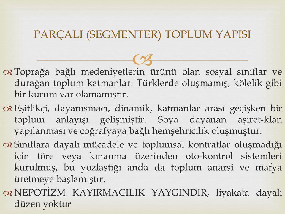   Toprağa bağlı medeniyetlerin ürünü olan sosyal sınıflar ve durağan toplum katmanları Türklerde oluşmamış, kölelik gibi bir kurum var olamamıştır.