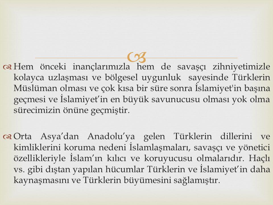   Hem önceki inançlarımızla hem de savaşçı zihniyetimizle kolayca uzlaşması ve bölgesel uygunluk sayesinde Türklerin Müslüman olması ve çok kısa bir