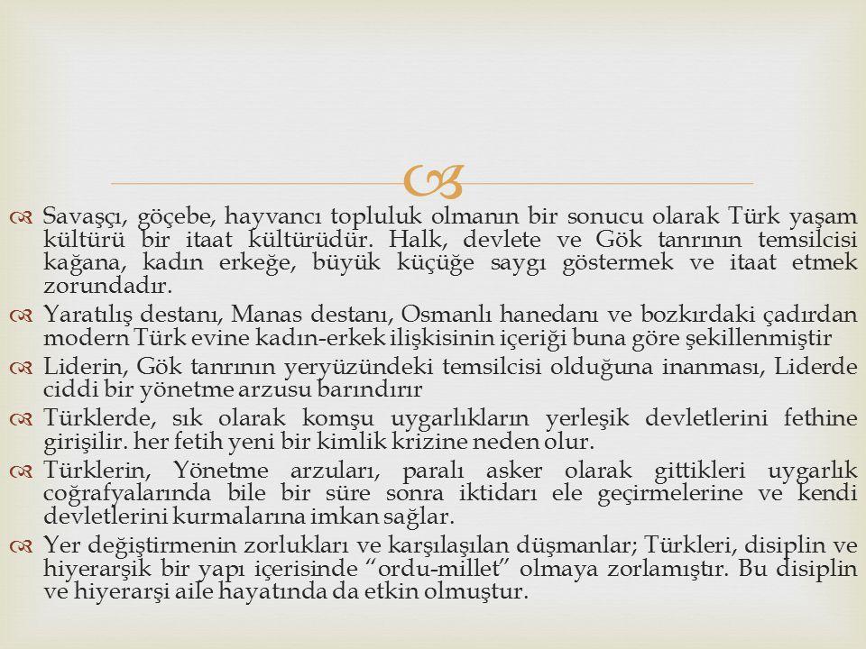   Savaşçı, göçebe, hayvancı topluluk olmanın bir sonucu olarak Türk yaşam kültürü bir itaat kültürüdür. Halk, devlete ve Gök tanrının temsilcisi kağ