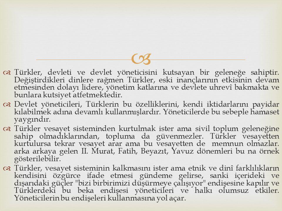   Türkler, devleti ve devlet yöneticisini kutsayan bir geleneğe sahiptir. Değiştirdikleri dinlere rağmen Türkler, eski inançlarının etkisinin devam