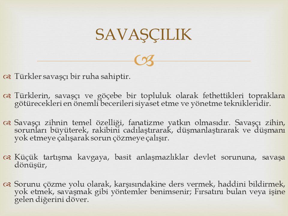   Türkler savaşçı bir ruha sahiptir.  Türklerin, savaşçı ve göçebe bir topluluk olarak fethettikleri topraklara götürecekleri en önemli becerileri